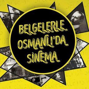 Belgelerle Osmanlı'da Sinema...