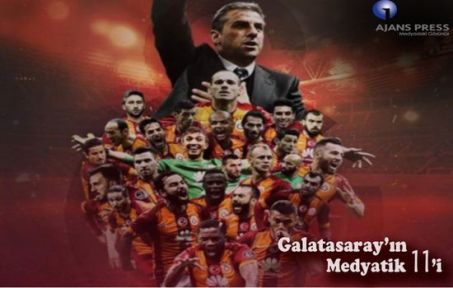 GALATASARAY'IN MEDYATİK 11'İ
